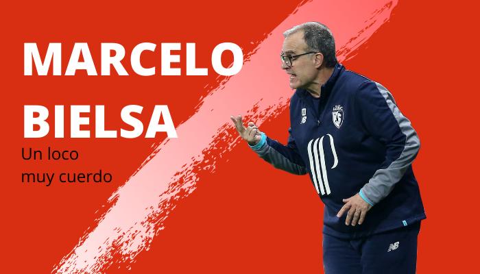 Marcelo Bielsa; Un ''loco'' muy cuerdo